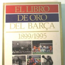 Coleccionismo Álbum: EL LIBRO DE ORO DEL BARÇA - 1899/1995 - . Lote 31973256