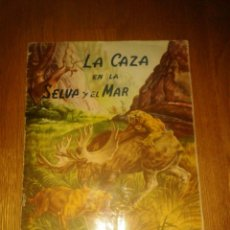 Coleccionismo Álbum: ALBUM LA CAZA EN LA SELVA Y EL MAR. EXCLUSIVAS TRIUNFO. COMPLETO. Lote 51727510