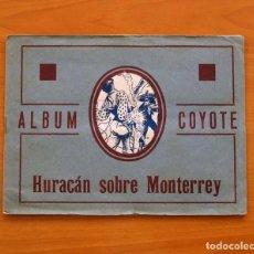 Coleccionismo Álbum: ÁLBUM COYOTE - HURACÁN SOBRE MONTERREY - EDITORIAL CASULLERAS, AÑOS 50 - COMPLETO - VER FOTOS . Lote 80631546
