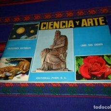 Coleccionismo Álbum: BUEN ESTADO. CIENCIA Y ARTE COMPLETO 350 CROMOS PEGADOS POR ARRIBA. FHER 1967.. Lote 107876843