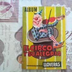 Coleccionismo Álbum: ALBUM EL CIRCO Y SU ALEGRIA EDITORIAL CHOCOLATES LLOVERAS. Lote 151208954