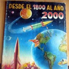 Coleccionismo Álbum: DESDE EL 1800 AL AÑO 2000 REALIDADES DE HOY Y FANTASIAS DE AYER Y MAÑANA COMPLETO. Lote 169154568