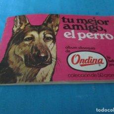 Coleccionismo Álbum: TU MEJOR AMIGO EL PERRO ONDINA. Lote 210114586