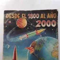 Coleccionismo Álbum: ALBUM DESDE EL 1800 AL AÑO 2000 - REALIDADES DE HOY Y FANTASIAS DE AYER Y MAÑANA (1954). Lote 214008631