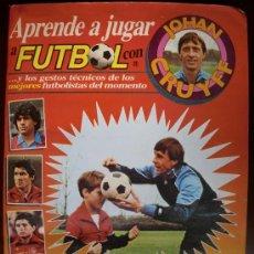 Álbum de fútbol completo: APRENDE A JUGAR AL FUTBOL CON JOHAN CRUYFF. COMPLETO. Lote 97535499