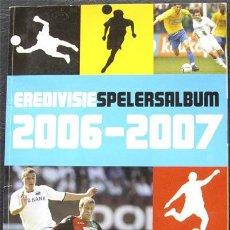 Álbum de fútbol completo: ALBUM DE CROMOS EREDIVISIE 2006-07 - LIGA HOLANDESA - 100% COMPLETO. Lote 37862301