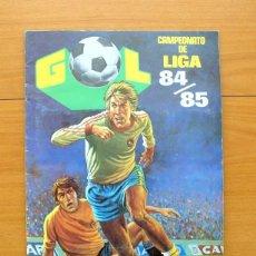 Álbum de fútbol completo: GOL - CAMPEONATO DE LIGA 84-85, 1984-1985 - COMPLETO - EDITORIAL MAGA. Lote 59559371