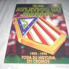 Álbum de fútbol completo: ALBUM DE LA HISTORIA DEL ATLETICO DE MADRID 1903-1996 DE ESTE , COMPLETO Y COMO NUEVO. Lote 65682970