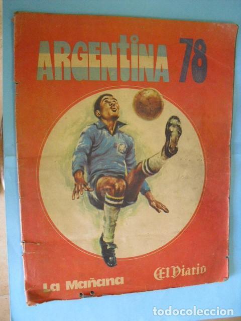 ALBUM, MUNDIAL DE ARGENTINA 78, DE EL DIARIO LA MAÑANA, DE ARGENTINA. EL ALBUM ES ARGENTINO, (Coleccionismo Deportivo - Álbumes y Cromos de Deportes - Álbumes de Fútbol Completos)