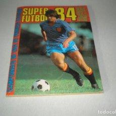 Álbum de fútbol completo: SUPER FUTBOL 84. Lote 105962587