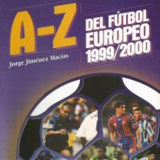 Álbum de fútbol completo: A-Z DEL FÚTBOL EUROPEO 1999/2000 - (BY JORGE JIMÉNEZ) - ANUARIO / YEARBOOK #. Lote 143746998