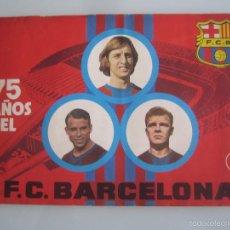 Coleccionismo deportivo: 75 AÑOS DEL FUTBOL CLUB BARCELONA ALBUM DE CROMOS INCOMPLETO EN MUY BUEN ESTADO. Lote 58393071