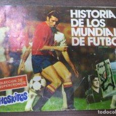 Coleccionismo deportivo: ALBUM INCOMPLETO. HISTORIA DE LOS MUNDIALES DE FUTBOL. FALTAN 17 CROMOS. PHOSKITOS. 17 X 24 CM.. Lote 125050223
