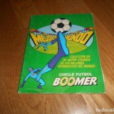 Coleccionismo deportivo: ALBUM CHICLE FUTBOL BOOMER LOS MEJORES DEL MUNDO FALTAN 8 CROMOS DE 80. Lote 155406922
