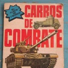 Coleccionismo Álbumes: ANTIGUO ALBUM - CARROS DE COMBATE - INCOMPLETO - LE FALTA EL CROMO Nº 7 CARRO DE COMBATE CENTURION -. Lote 27420747
