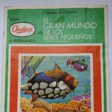 Coleccionismo Álbumes: EL GRAN MUNDO DE LOS SERES PEQUEÑOS. ALBUM ONDINA. 1972. INCOMPLETO.. Lote 166388802
