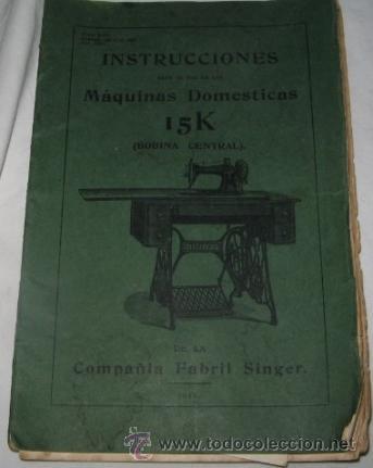 INSTRUCCIONES DE MÁQUINAS DE COSER 15K, DE SINGER, DE 1911 (Antigüedades - Técnicas - Varios)