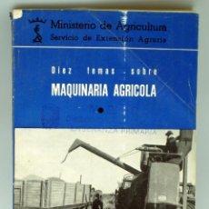 Antigüedades: DIEZ TEMAS SOBRE MAQUINARIA AGRÍCOLA SERVICIO EXTENSIÓN AGRARIA MINISTERIO AGRICULTURA MADRID 1964. Lote 43857708