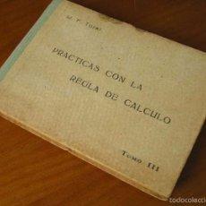 Antigüedades: M. F. TORAL PRACTICAS CON LA REGLA DE CALCULO TOMO III - 1943 - SLIDE RULE RECHENSCHIEBER. Lote 61315395