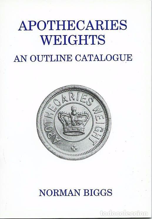 PONDERALES DE BOTICARIOS APOTHECARIES WEIGHTS DE NORMAN BIGGS (Antigüedades - Técnicas - Medidas de Peso - Ponderales Antiguos)