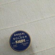 Antigüedades: ANNEAL OR SOLDER. Lote 128034872