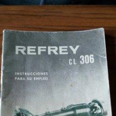 Antigüedades: REFREY CL 306 ,/ INSTRUCIONES. Lote 140219466