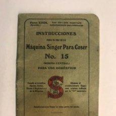 Antigüedades: SINGER, MÁQUINAS DE COSER. INSTRUCCIONES PARA EL USO DE LA MÁQUINA NO.15, COMPLETO (A.1929). Lote 175002162