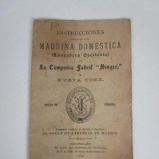 Antigüedades: INSTRUCCIONES MAQUINA DOMÉSTICA, PARA USO (LANZADERA OSCILANTE) LA COMPAÑÍA FABRIL SINGER - AÑO 1890. Lote 195196346