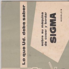 Antigüedades: SIGMA -- LO QUE UD. DEBE SABER SOBRE SU MÁQUINA DE COSER Y BORDAR SIGMA MODELO N -- 15-10-63. Lote 204381680