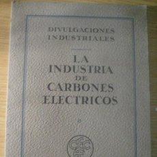 Antiquités: LA INDUSTRIA DE CARBONES ELECTRICOS . DIVULGACIONES INDUSTRIALES BARCELONA 1948. Lote 223087787