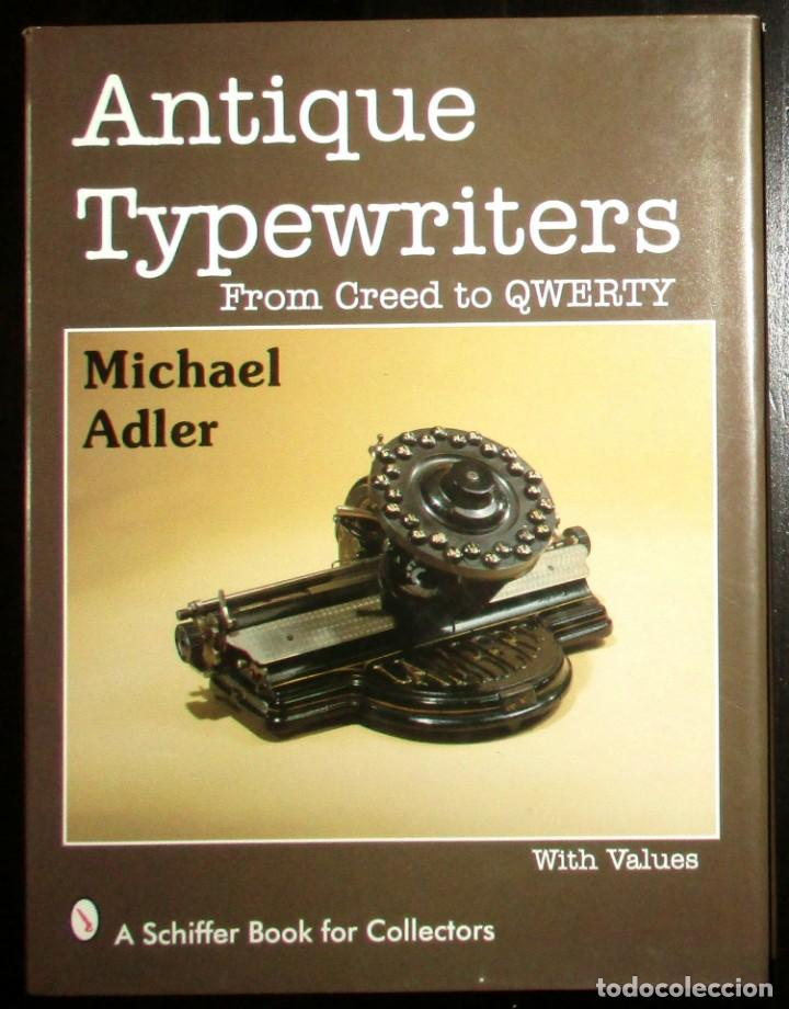 ANTIQUE TYPEWRITERS. MICHAEL ADLER. LA ''BIBLIA'' DE LAS MÁQUINAS DE ESCRIBIR. EN INGLÉS. (Antigüedades - Técnicas - Máquinas de Escribir Antiguas - Otras)