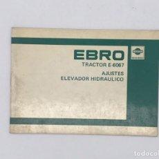 Antigüedades: MANUAL EBRO TRACTOR E-6067 - AJUSTES ELEVADOR HIDRAULICO. Lote 238232050