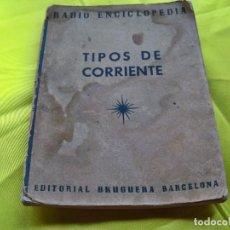 Antigüedades: ANTIGUO LIBRO RADIO ENCICLOPEDIA TIPOS DE CORRIENTE EDITORIAL BRUGUERA BARCELONA. Lote 257898760