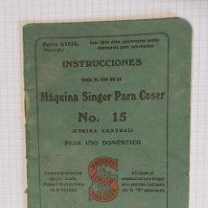 Antigüedades: FOLLETO DE INSTRUCCIONES PARA EL USO DE LA MÁQUINA SINGER PARA COSER Nº 15, 1917, 32 PÁGINAS. Lote 270872233