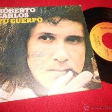 Discos de vinilo: ROBERTO CARLOS TU CUERPO/EL HUMAHUAQUEÑO 7 SINGLE 1976 CBS ESPAÑA SPAIN. Lote 54068852