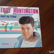 Discos de vinilo: EDDY HUNTINGTON-MEET MY FRIEND.MAXI ESPAÑA. Lote 128147547