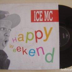 Discos de vinilo: ICE MC - HAPPY WEEKEND - MAXI-SINGLE 45 - HOLANDES 1991 - POLYDOR. Lote 136185270