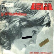 Discos de vinilo: DELIA (EN ESPAÑOL) / Y SI TARDABAS / POR AMOR, VOLVERIA A TI (SINGLE PROMO 1972). Lote 139710454