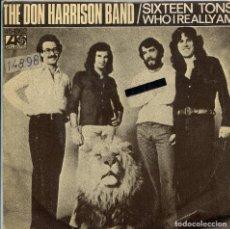 Discos de vinilo: THE DON HARRISON BAND / SIXTEEN TONS / WHO I REALLY MAN (SINGLE 1976). Lote 140162474