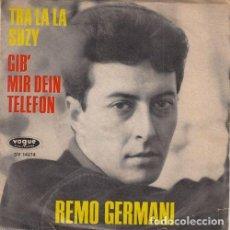 Discos de vinilo: REMO GERMANI - TRA LA LA SUZY - SINGLE DE VINILO EDICION ALEMANA CANTADO EN ALEMAN. Lote 140174574
