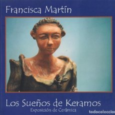 Antigüedades: CATÁLOGO FRANCISCA MARTÍN LOS SUEÑOS DE KERAMOS EXPOSICIÓN DE CERÁMICA . Lote 171027987