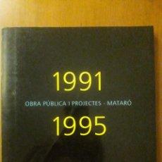 Antigüedades: OBRA PÚBLICA I PROJECTES MATARÓ 1991 1995 / AJUNTAMENT DE MATARÓ 1995 / EN CATALÁN. Lote 202408628
