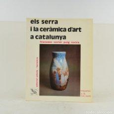 Antigüedades: ELS SERRA I LA CERÀMICA D'ART A CATALUNYA, 1978, FRANCESC XAVIER PUIG, EDITORIAL SELECTA, BARCELONA.. Lote 264160268