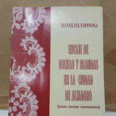 Antigüedades: LIBRO ENCAJE DE BOLILLO Y BLONDAS EN LA CIUDAD DE ALMAGRO MANOLITA ESPINOSA. Lote 274844078