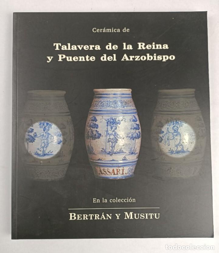 CERAMICA DE TALAVERA DE LA REINA Y PUENTE DEL ARZOBISPO / EN LA COLECCION BERTRAN Y MUSITU (Antigüedades - Porcelanas y Cerámicas - Talavera)