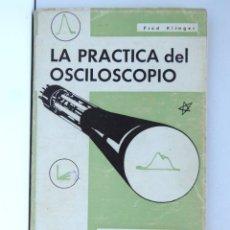 Radio antiche: LA PRÁCTICA DEL OSCILOSCOPIO – FRED KLINGER – 2ª EDICIÓN. Lote 175551538