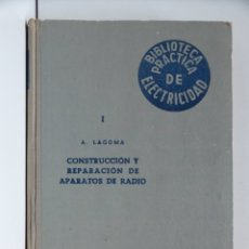 Radios Anciennes: CONSTRUCCIÓN Y REPARACIÓN DE APARATOS DE RADIO – ALFONSO LAGOMA. Lote 177208475