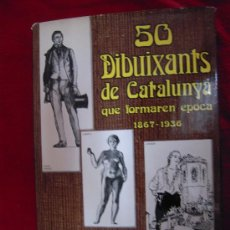 Cómics: 50 DIBUXANTS DE CATALUNYA QUE FORMAREN EPOCA 1867 - 1936 - EDITORIAL GLOSA - ILUSTRACIONES. Lote 28493420