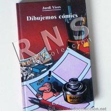 Cómics: LIBRO - DIBUJEMOS CÓMICS - JORDI VIVES - TÉCNICA TRUCOS PARA DIBUJAR CÓMIC - ARTE ILUSTRADO - LABOR. Lote 28666081