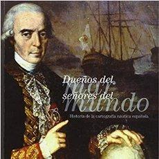 Arte: DUEÑOS DEL MAR, SEÑORES DEL MUNDO. HISTORIA DE LA CARTOGRAFÍA NÁUTICA ESPAÑOLA-VV.AA.. Lote 194177318